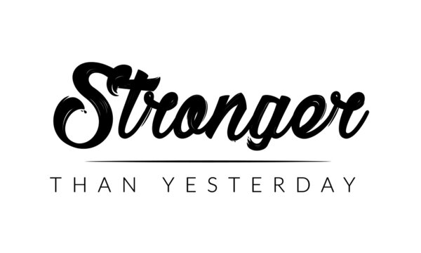Stronger than Yesterday, Positive Vibes, Motivational Quote of Life, Typography for print or use as poster, card, flyer or T Shirt