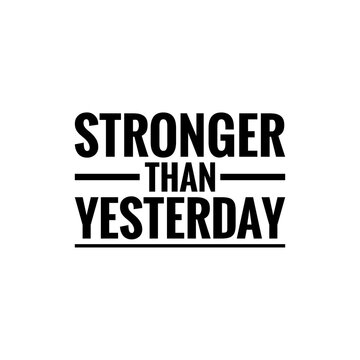 ''Stronger than yesterday'' motivational quote