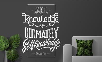 Vector illustration with quote from Bruce Lee ALL KNOWLEDGE IS ULTIMATELY SELF KNOWLEDGE. Monochrome lettering with motivational phrase for interior design, walls, poster.