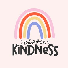 Choose kindness inspirational card with colorful rainbow and lettering. Lettering quote about kindness in bohemian style for prints,cards,posters,apparel etc. Be kind motivational vector illustration