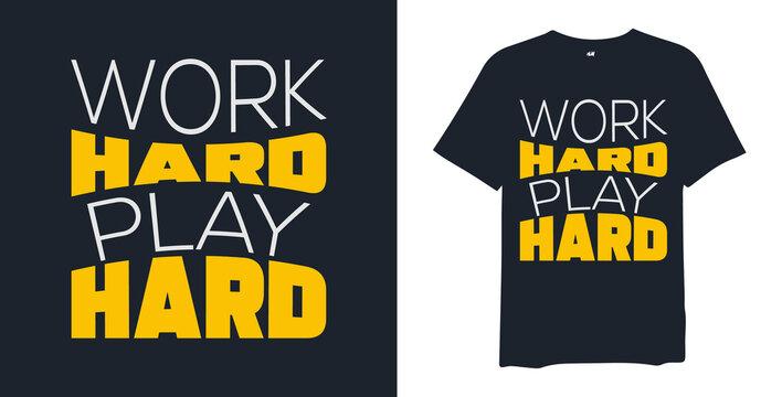 """work hard play hard"" typographic design slogan vector for printing t-shirt. work hard t-shirt design vector."