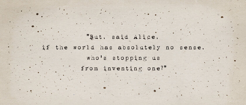 If the world has absolutely no sense, who's stopping us from inventing one? Inspiring and motivational quote by Lewis Carroll from Alice's Adventures in Wonderland. Positive text art, minimalist type.