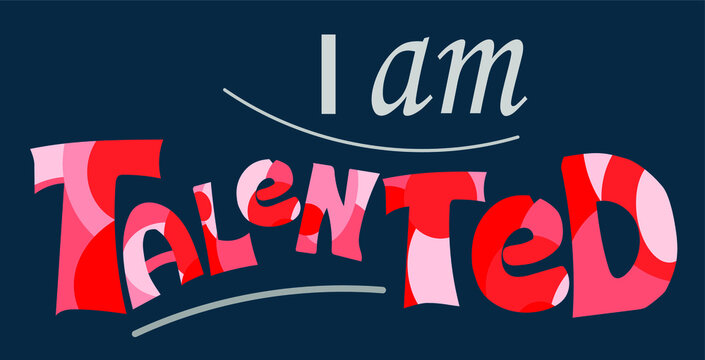 I am talented self esteem affirmation quotes for confidence building. Artistic original text illustration. typography colourful communication.
