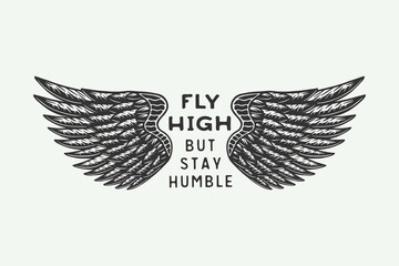 "Vintage retro motivational inspirational poster ""Fly high but stay humble"". Can be used like emblem, logo, badge, label. mark, poster or print. Monochrome Graphic Art. Vector Illustration.."
