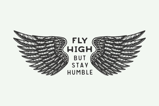 """Vintage retro motivational inspirational poster """"Fly high but stay humble"""". Can be used like emblem, logo, badge, label. mark, poster or print. Monochrome Graphic Art. Vector Illustration.."""