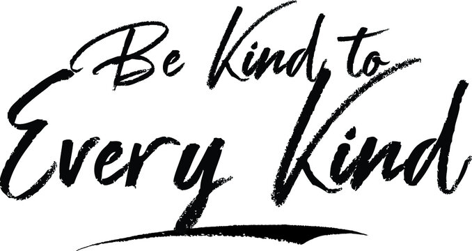 Be Kind to Every Kind Brush Calligraphy Handwritten Typography Text on White Background