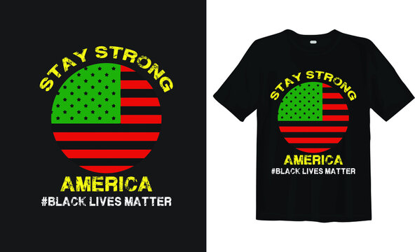 Stay strong America. Black Lives Matter quotes. Racism T-shirt design vector. typography t shirt design for black people. Stand against Racism, Anti-Racist T-Shirt Design. Racist protests shirt.