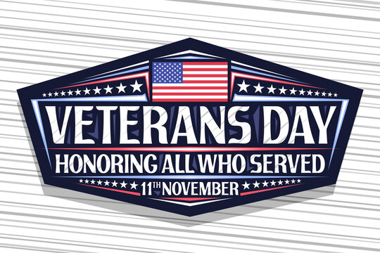 Vector logo for Veterans Day, dark decorative sign with illustration of national red and blue striped flag of USA and unique lettering for words veterans day, honoring all who served, 11th november.