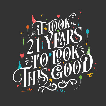 It took 21 years to look this good - 21 Birthday and 21 Anniversary celebration with beautiful calligraphic lettering design.