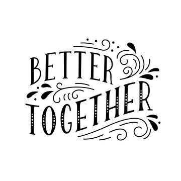 Better together. Handwritten lettering with decorative elements. Vector.