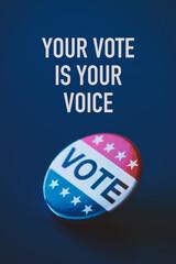 Photo sur Aluminium Fleur vote badge and text your vote is your voice