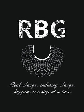 RBG and lace, quote Real Change, Enduring Change, Happens One Step At A Time. Poster, background