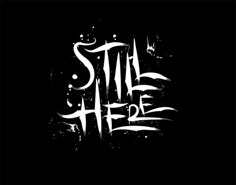 Still Here Lettering Text on black background in vector illustration