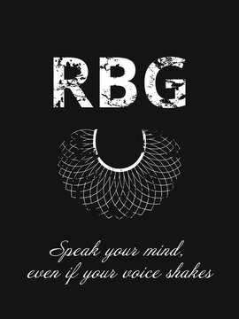 RBG and lace, quote  Speak Your Mind, Even If Your Voice Shakes. Poster, background