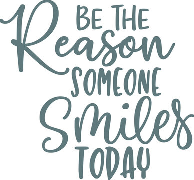 be the reason someone smiles today logo sign inspirational quotes and motivational typography art lettering composition design background