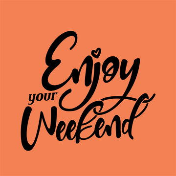 Enjoy your weekend. Best being unique inspirational and motivational quote about the weekend.