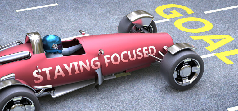 Staying focused helps reaching goals, pictured as a race car with a phrase Staying focused on a track as a metaphor of Staying focused playing vital role in achieving success, 3d illustration