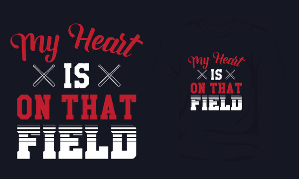 """""""My heart is on that field"""" typography baseball t-shirt design."""