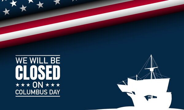 Columbus Day Background Design. We will be Closed on Columbus Day. Vector Illustration