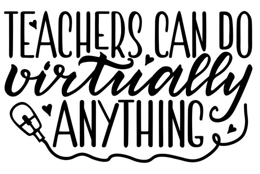 Teacher Can Do Virtually Anything. Lettering typography t shirt design, teacher day t shirt, Vector illustration