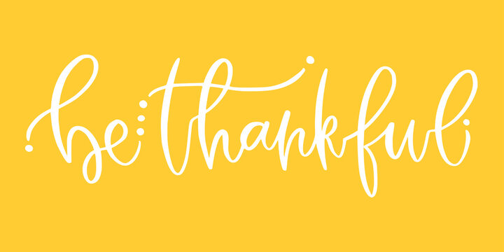 Hand lettering poster. Be thankful. Motivational phrase. Creative poster design. Thanksgiving day concept.