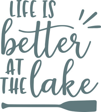 life is better at the lake logo sign inspirational quotes and motivational typography art lettering composition design