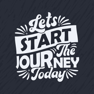 Motivational quote lettering design - Lets start the journey today