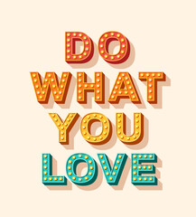 Slogan Do what you love, vector lettering, typography with light bulbs. Retro style text isolated on white background. Motivation poster design, inspiration positive saying, quote template