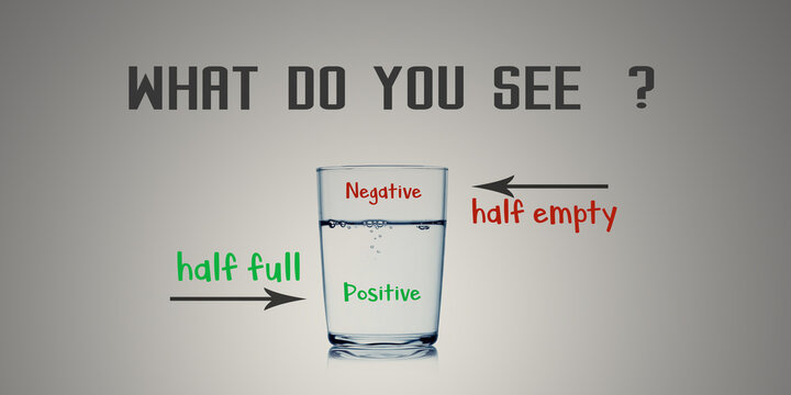 depending on you what do you see, half full or half empty glass of water