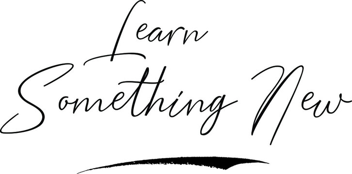 Learn Something New Calligraphy Handwritten Typography Text on White Background