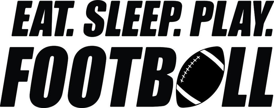 Eat sleep play football vector, sport illustration phrase, touchdown print design illustration isolated on white background