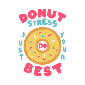 Donut Stress Just Do Your Best Teacher Testing Print Design. Funny t-shirt for teachers with a sense of humor to wear in testing days. Back to school, graduation design. Stock