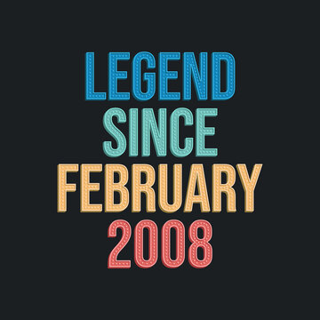 Legend since February 2008 - retro vintage birthday typography design for Tshirt