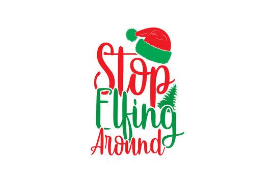 Stop Elfing Around, Christmas design, Cut file, for silhouette, svg, clipart cricut design space, vinyl cut files