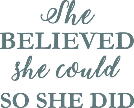 she believed she could so she did logo sign inspirational quotes and motivational typography art lettering composition design vector