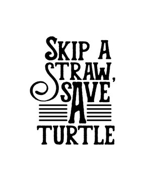 Skip a straw save a turtle.Hand drawn typography poster design.