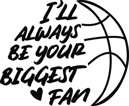 I will always be your biggest fan, Basketball svg, Basketball quotes svg, Basketball svg files for cricut