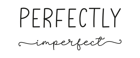 PERFECT IMPERFECT. Poster, card, label, vector design banner. Simple lettering typography script words perfect imperfect. Hand drawn modern calligraphy quote - perfect imperfect. Print for tee shirt.