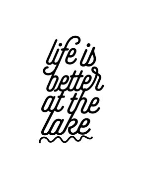 life is better at the lake. Hand drawn typography poster design.