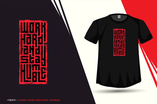 Quote Tshirt Work Hard and Stay Humble, Trendy typography vertical design template for print t shirt fashion clothing poster and merchandise