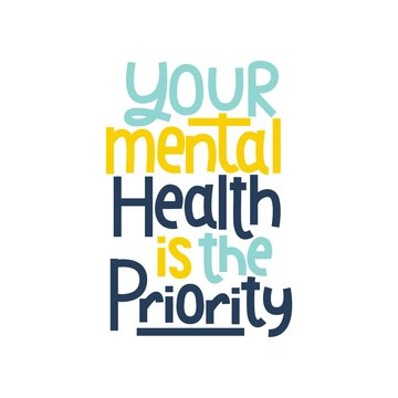 Your mental health is the priority typography poster. Mental illness lettering inspirational quote. Mental health quote concept for awareness day, poster, apparel etc Vector illustration