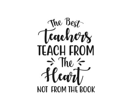 The best teachers teach from the heart not from the book, school T-shirt design, school T-shirt vector, School SVG, Teacher Shirt SVG, Teacher Gift SVG, The best teachers teach from the heart not from
