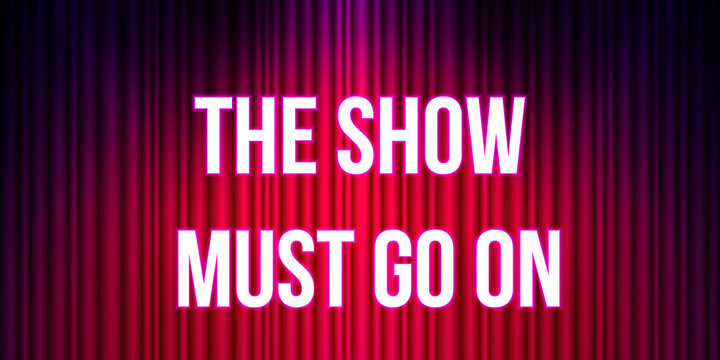 The show must go on. Concert and performance. Theater stage curtain backdrop.