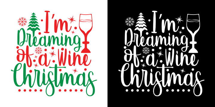 I Am Dreaming Of A Wine Christmas SVG Cut File | Wine Christmas Svg | Christmas Svg | Merry Christmas Svg | T-shirt Design