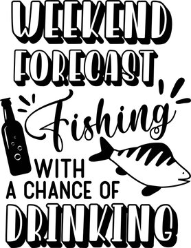 Weekend forecast Fishing with a chance of drinking on white background. Fishing Vector illustration