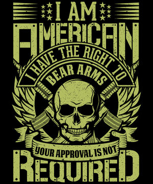 I am American I have the right to bear arms your approval is not required 2nd amendment t-shirt