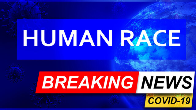 Covid and human race  in breaking news - stylized tv blue news screen with news related to corona pandemic and human race , 3d illustration
