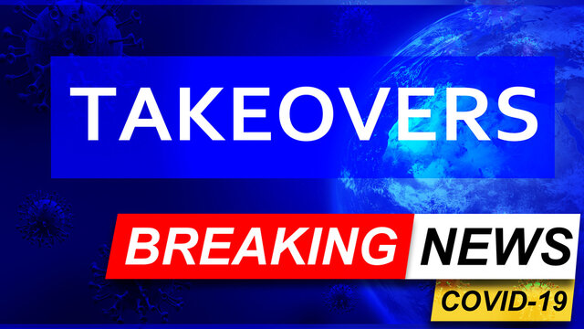 Covid and takeovers in breaking news - stylized tv blue news screen with news related to corona pandemic and takeovers, 3d illustration