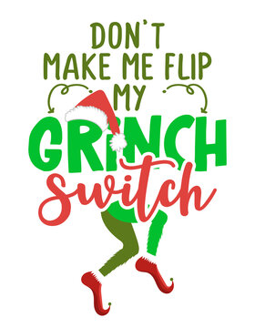 Don't make me flip my Grinch switch - Funny phrase for Christmas. Hand drawn lettering for Xmas greetings cards, invitations. Good for t-shirt, mug, ugly sweaters, gift, printing press. Holiday quote