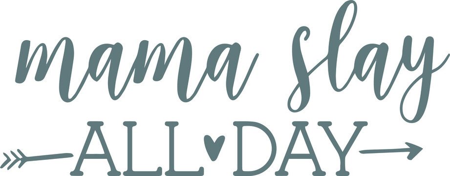 mama slay all day logo sign inspirational quotes and motivational typography art lettering composition design